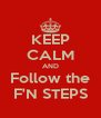 KEEP CALM AND Follow the F'N STEPS - Personalised Poster A4 size