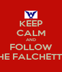 KEEP CALM AND FOLLOW THE FALCHETTO - Personalised Poster A4 size