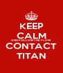 KEEP CALM AND FOLLOW THE FLOW CONTACT TITAN - Personalised Poster A4 size