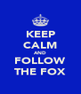 KEEP CALM AND FOLLOW THE FOX - Personalised Poster A4 size