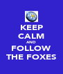 KEEP CALM AND FOLLOW THE FOXES - Personalised Poster A4 size