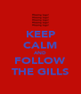 KEEP CALM AND FOLLOW THE GILLS - Personalised Poster A4 size