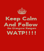 Keep Calm  And Follow  the Glasgow Rangers WATP!!!!  - Personalised Poster A4 size