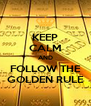 KEEP CALM AND FOLLOW THE GOLDEN RULE - Personalised Poster A4 size