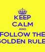 KEEP CALM AND FOLLOW THE GOLDEN RULES - Personalised Poster A4 size