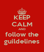 KEEP CALM AND follow the guildelines - Personalised Poster A4 size