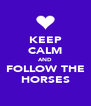 KEEP CALM AND FOLLOW THE HORSES - Personalised Poster A4 size