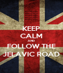 KEEP CALM AND FOLLOW THE JELAVIC ROAD - Personalised Poster A4 size