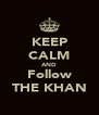 KEEP CALM AND Follow THE KHAN - Personalised Poster A4 size