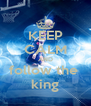 KEEP CALM AND follow the  king - Personalised Poster A4 size