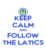 KEEP CALM AND FOLLOW THE LATICS - Personalised Poster A4 size