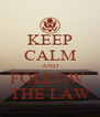 KEEP CALM AND FOLLOW  THE LAW - Personalised Poster A4 size