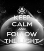 KEEP CALM AND FOLLOW THE LIGHT - Personalised Poster A4 size