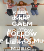 KEEP CALM AND FOLLOW The Light Of Music - Personalised Poster A4 size