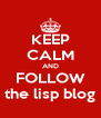 KEEP CALM AND FOLLOW the lisp blog - Personalised Poster A4 size