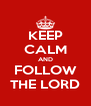 KEEP CALM AND FOLLOW THE LORD - Personalised Poster A4 size