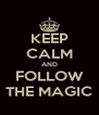 KEEP CALM AND FOLLOW THE MAGIC - Personalised Poster A4 size