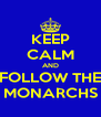 KEEP CALM AND FOLLOW THE MONARCHS - Personalised Poster A4 size