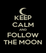 KEEP CALM AND FOLLOW THE MOON - Personalised Poster A4 size