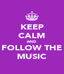 KEEP CALM AND FOLLOW THE MUSIC - Personalised Poster A4 size