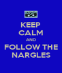 KEEP CALM AND FOLLOW THE NARGLES - Personalised Poster A4 size