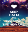 KEEP CALM AND FOLLOW  THE NEW URL  - Personalised Poster A4 size