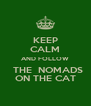 KEEP CALM AND FOLLOW   THE  NOMADS ON THE CAT - Personalised Poster A4 size