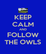 KEEP CALM AND FOLLOW THE OWLS - Personalised Poster A4 size
