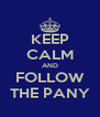 KEEP CALM AND FOLLOW THE PANY - Personalised Poster A4 size
