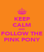 KEEP CALM AND FOLLOW THE PINK PONY - Personalised Poster A4 size
