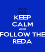 KEEP CALM AND FOLLOW THE REDA - Personalised Poster A4 size