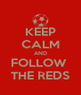 KEEP CALM AND FOLLOW  THE REDS - Personalised Poster A4 size