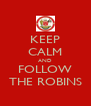KEEP CALM AND FOLLOW THE ROBINS - Personalised Poster A4 size