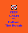 KEEP CALM AND Follow  The Royals - Personalised Poster A4 size