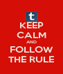 KEEP CALM AND FOLLOW THE RULE - Personalised Poster A4 size