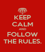 KEEP CALM AND FOLLOW THE RULES. - Personalised Poster A4 size