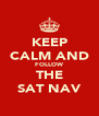 KEEP CALM AND FOLLOW THE SAT NAV - Personalised Poster A4 size