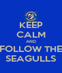 KEEP CALM AND FOLLOW THE SEAGULLS - Personalised Poster A4 size