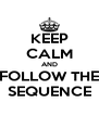 KEEP CALM AND FOLLOW THE SEQUENCE - Personalised Poster A4 size