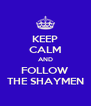 KEEP CALM AND FOLLOW THE SHAYMEN - Personalised Poster A4 size