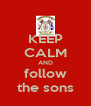 KEEP CALM AND follow the sons - Personalised Poster A4 size