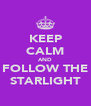 KEEP CALM AND FOLLOW THE STARLIGHT - Personalised Poster A4 size