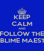 KEEP CALM AND FOLLOW THE SUBLIME MAESTER - Personalised Poster A4 size