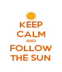 KEEP CALM AND FOLLOW THE SUN - Personalised Poster A4 size