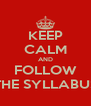 KEEP CALM AND FOLLOW THE SYLLABUS - Personalised Poster A4 size