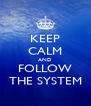 KEEP CALM AND FOLLOW THE SYSTEM - Personalised Poster A4 size