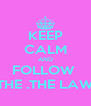 KEEP CALM AND FOLLOW  THE .THE LAW - Personalised Poster A4 size