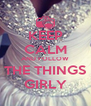 KEEP CALM AND FOLLOW THE THINGS GIRLY - Personalised Poster A4 size