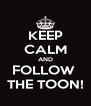 KEEP CALM AND FOLLOW  THE TOON! - Personalised Poster A4 size