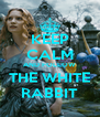 KEEP CALM AND FOLLOW THE WHITE RABBIT - Personalised Poster A4 size